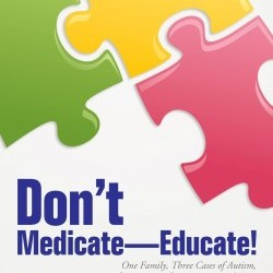 Don't Medicate—Educate!: One Family, Three Cases of Autism, Safe Treatment for Dangerous Behavior, by Illana Slaff, MD